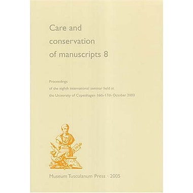 Care and Conservation of Manuscripts 8: Proceedings of the Eighth International Seminar held at the Un, New Book (9788763502573)