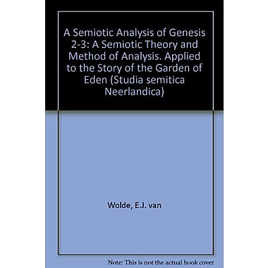 A Semiotic Analysis of Genesis 2-3: A Semiotic Theory and Method of Analysis Applied to the Story of t, New Book (9789023224334)
