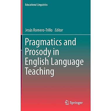 Pragmatics and Prosody in English Language Teaching (Educational Linguistics, Vol. 15), New Book (9789400738829)