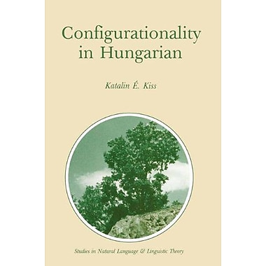 Configurationality in Hungarian (Studies in Natural Language and Linguistic Theory), New Book (9789027724564)