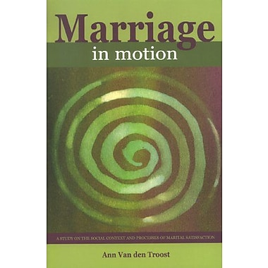 Marriage in Motion. A study on the social context and processes of marital satisfaction(Sociologie Va, Used Book (9789058674647)