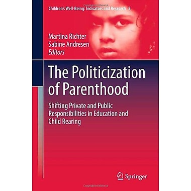 The Politicization of Parenthood: Shifting private and public responsibilities in education and child , New Book (9789400729711)