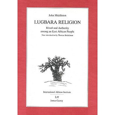 Lugbara Religion: Ritual and authority among an East African People(1960 [1964, 1969, 1971, 1987 with , New Book (9783825840334)