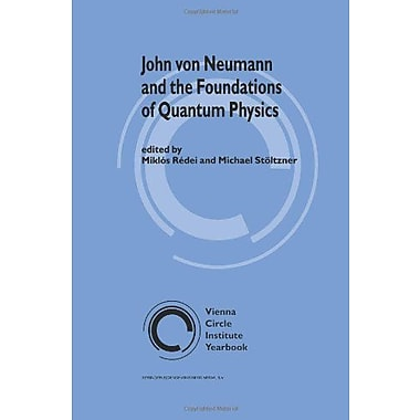 John von Neumann and the Foundations of Quantum Physics (Vienna Circle Institute Yearbook) (9789048156511)