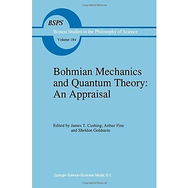 Bohmian Mechanics and Quantum Theory: An Appraisal(Boston Studies in the Philosophy and History of Sc (9789048146987)