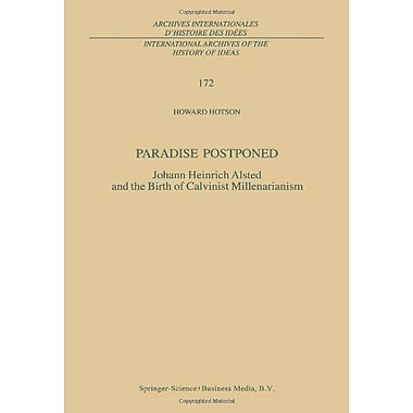 Paradise Postponed: Johann Heinrich Alsted and the Birth of Calvinist Millenarianism(International Arc, New Book (9789048156412)