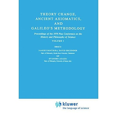 Theory Change, Ancient Axiomatics, and Galileo's Methodology: Proceedings of the 1978 Pisa Conference (9789027711267)