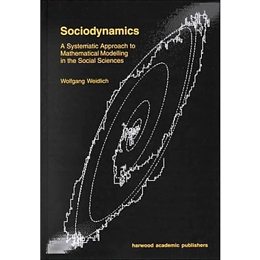 Sociodynamics: A Systematic Approach to Mathematical Modelling in the Social Sciences, New Book (9789058230492)