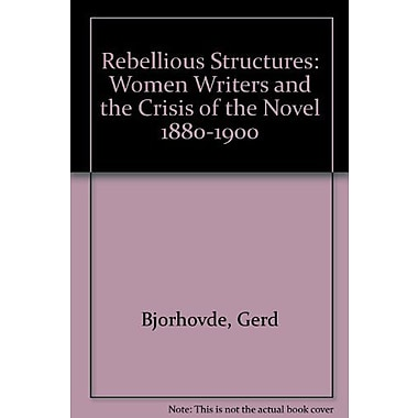 Rebellious Structures: Women Writers and the Crisis of the Novel 1880-1900, New Book (9788200025023)