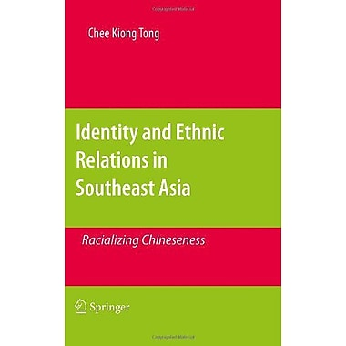 Identity and Ethnic Relations in Southeast Asia: Racializing Chineseness, New Book (9789048189083)