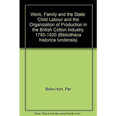 Work, Family and the State: Child Labour and the Organization of Production in the British Cotton Indu, New Book (9789179660949)