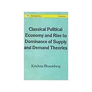 Classical Political Economy and Rise Of Dominance of Supply and Demand Theories, Used Book (9788173710063)
