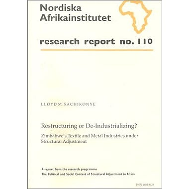 Restructuring or De-Industrializing?: Zimbabwe's Textile and Metal Industries under Structural Adjust (9789171064448)