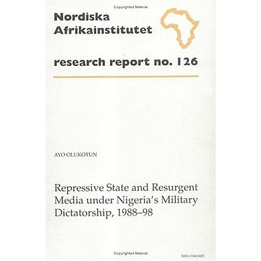 Repressive State and Resurgent Media Under Nigeria's Military Dictatorship, 1988-98: Research Report (9789171065247)