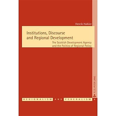 Institutions, Discourse and Regional Development: The Scottish Development Agency and the Politics of (9789052012759)