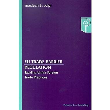 Eu Trade Barrier Regulation: Tackling Unfair Foreign Trade Practices (9788716135285)