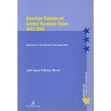 American Debates on Central European Union, 1942-1944: Documents of the American State Department(Eur, Used Book (9789052019765)