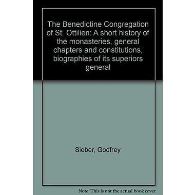 The Benedictine Congregation of St. Ottilien: A short history of the monasteries, general chapters, a, Used Book (9783880966451)