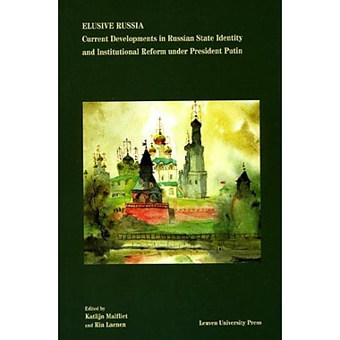 Elusive Russia. Current Developments in Russian State Identity and Institutional Reform under Preside (9789058676085)