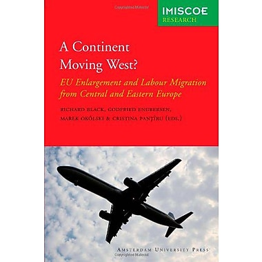 A Continent Moving West?: EU Enlargement and Labour Migration from Central and Eastern Europe(Amsterd (9789089641564)