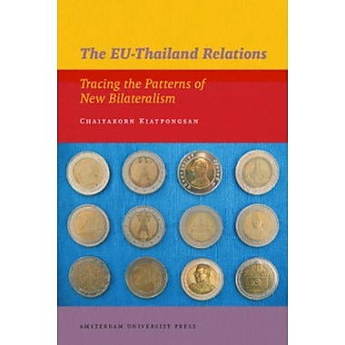 The EU-Thailand Relations: Tracing the Patterns of New Bilateralism (IIAS Publications), New Book (9789089641649)