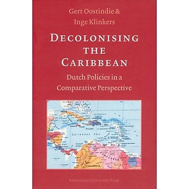 Decolonising the Caribbean: Dutch Policies in a Comparative Perspective, New Book (9789053566541)