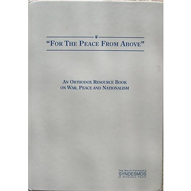 For the Peace From Above: An Orthodox Resource Book on War, Peace, and Nationalism, New Book (9788390695860)