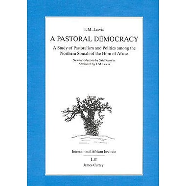 A Pastoral Democracy: A study of pastoralism and politics among the Northern Somali of the Horn of Af (9783825830847)