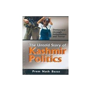 The Untold Story of Kashmir Politics: Democracy through Intimidation and Terror, Used Book (9788183390002)