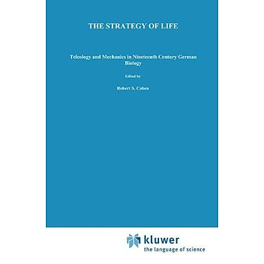 The Strategy of Life: Teleology and Mechanics in Nineteenth Century German Biology(Studies in the His (9789027713636)