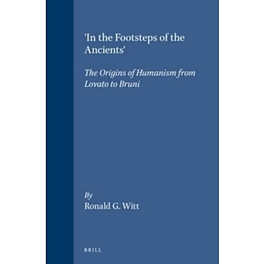 In the Footsteps of the Ancients: The Origins of Humanism from Lovato to Bruni(Studies in Medieval an, Used Book (9789004113978)