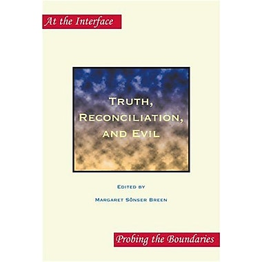 Truth, Reconciliation, and Evil (At the Interface: Probing the Boundaries, 19), New Book (9789042019232)