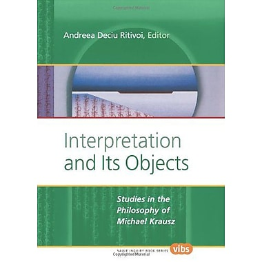 Interpretation and Its Objects: Studies in the Philosophy of Michael Krausz (Value Inquiry Series 146), Used (9789042011670)