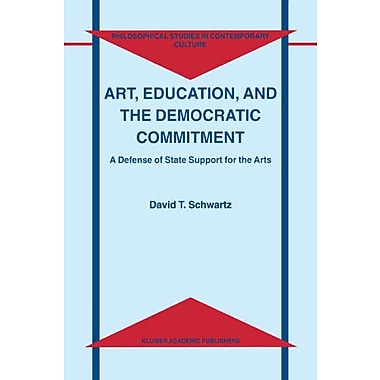 Art, Education, and the Democratic Commitment: A Defense of State Support for the Arts(Philosophical S, New Book (9789048154500)