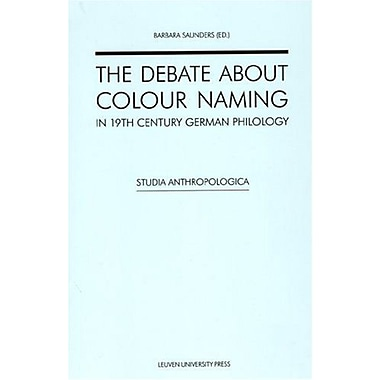 The Debate about Colour Naming in 19th Century German Philology (Studia Anthropologica) (9789058676009)