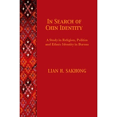 In Search of Chin Identity: A Study of Religion, Politics, and Ethnic Identity in Burma, New Book (9788791114151)