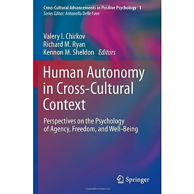 Human Autonomy in Cross-Cultural Context: Perspectives on the Psychology of Agency, Freedom, and Well (9789048196661)