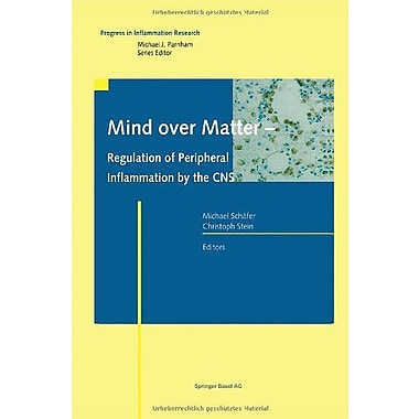 Mind over Matter - Regulation of Peripheral Inflammation by the CNS (Progress in Inflammation Research) (9783764369187)