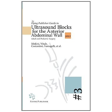 The Flying Publisher Guide to Ultrasound Blocks for the Anterior Abdominal Wall: Principles and Imple (9783942687034)