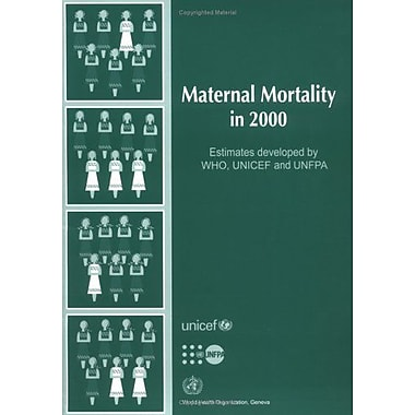 Maternal Mortality in 2000: Estimates Developed by WHO, UNICEF and UNFPA (9789241562706)