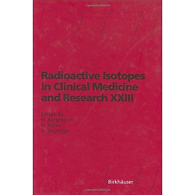 Radioactive Isotopes in Clinical Medicine and Research XXIII (Advances in Pharmacological Sciences) (9783764359676)