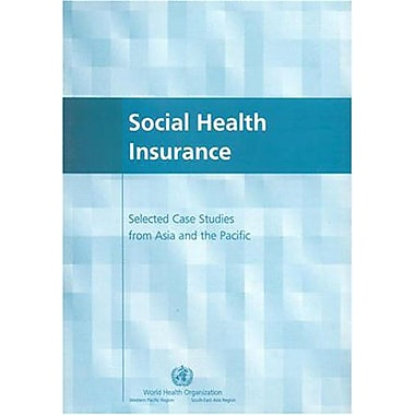 Social Health Insurance: Selected Case Studies from Asia and the Pacific(WHO Regional Publications SE (9789290222392)