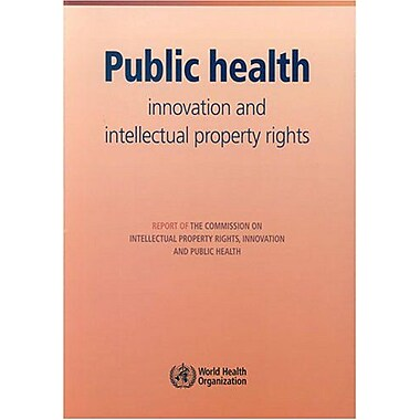 Public Health: Innovation and Intellectual Property Rights (9789241563239)