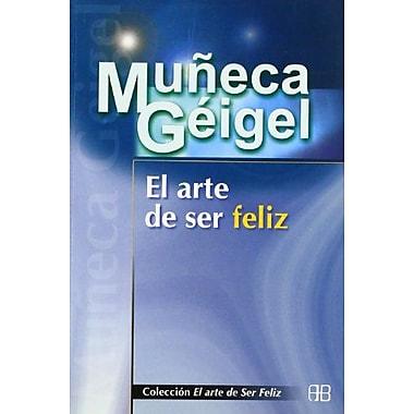 El Arte de Ser Feliz (Coleccion el Arte de Ser Feliz) (Spanish Edition) (9788489897656)