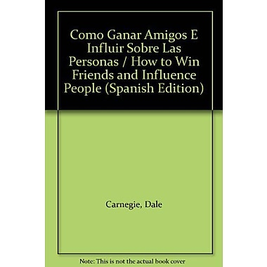 Como Ganar Amigos E Influir Sobre Las Personas / How to Win Friends and Influence People (Spanish Edition), New (9789500716048)