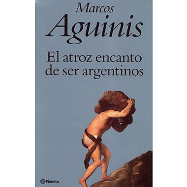 El Atroz Encanto de Ser Argentinos (Spanish Edition), New Book (9789504907756)
