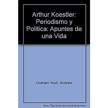Arthur Koestler: Periodismo y Politica: Apuntes de una Vida (Spanish Edition), New Book (9789505772728)