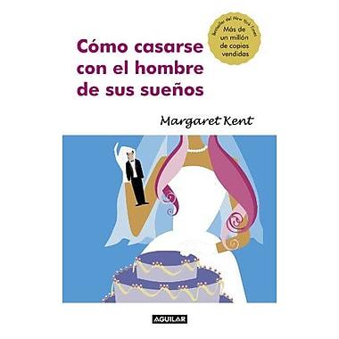 Como casarse con el hombre de sus suenos (How to Marry the Man of Your Choice) (Spanish Edition), New Book (9789587044614)