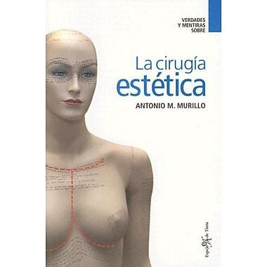 Verdades y mentiras sobre La Cirugia Estetica (Spanish Edition), New Book (9788496892064)