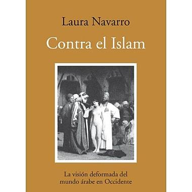 Contra el islam/ Against Islam: La vision deformada del mundo arabe en Occidente/ The Distorted Visio, Used Book (9788496968387)